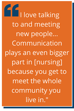 Communication plays a big part in nursing because you meet the whole community